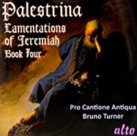 Palestrina: Lamentations of Jeremiah, Book Four by Pro Cantione Antiqua