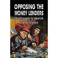Opposing the Money Lenders: The Struggle to Abolish Interest Slavery (English Edition)