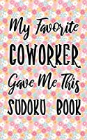 My Favorite Coworker Gave Me This Sudoku Book: Pink Pocket Size Sudoku Book For Adults 9×9 - 100 Very Easy Puzzles And Solutions 5 x 8 Home Friend or Office In Cool For Traveling Cruise 2020 or Trip With Family