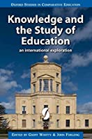 Knowledge and the Study of Education: An International Exploration 2017 (Oxford Studies in Comparative Education)