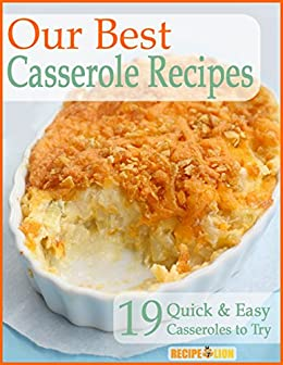Our Best Casserole Recipes: 19 Quick & Easy Casseroles to Try by [Publishing, Prime]