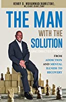 The Man with the Solution: From Addiction to Recovery to Power