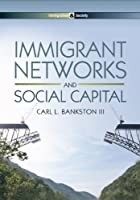 Immigrant Networks and Social Capital (Immigration and Society) by Carl L. Bankston III(2014-06-03)