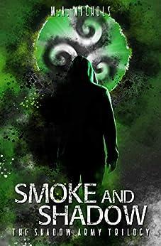 [Nichols, M.A.]のSmoke and Shadow (The Shadow Army Trilogy Book 1) (English Edition)