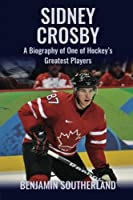 Sidney Crosby: A Biography of One of Hockey's Greatest Players【洋書】 [並行輸入品]