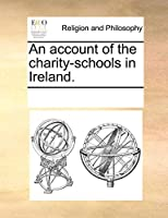 An Account of the Charity-Schools in Ireland.