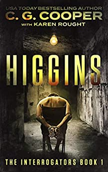 Higgins (The Interrogators Book 1) by [Cooper, C. G., Rought, Karen]