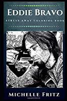 Eddie Bravo Stress Away Coloring Book: An Adult Coloring Book Based on The Life of Eddie Bravo. (Eddie Bravo Stress Away Coloring Books)