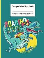 Roaring into Kindergarten: Dinosaur themed handwriting practice paper notebook for Pre-K through to third grade.