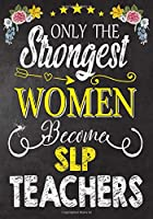 Only the strongest women become SLP Teachers: Teacher Notebook , Journal or Planner for Teacher Gift,Thank You Gift to Show Your Gratitude During Teacher Appreciation Week
