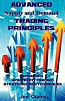 Advanced Supply and Demand Trading Principles: Advanced High Profit Trading Strategies and Techniques