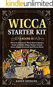 Wicca Starter Kit (2 Books in 1): Wicca Book of Spells a Guide to Candle, Magic, Herbal, Crystal, Moon, Rituals, and Witchcraft (English Edition)