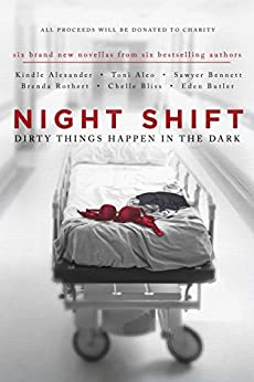 Night Shift: Dirty Things Happen in the Dark by [Alexander, Kindle, Aleo, Toni, Bennett, Sawyer, Bliss, Chelle, Butler, Eden, Rothert, Brenda]