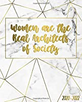 Woman Are The Real Architects Of Society 2020-2022: Marble & Gold 3 Year Monthly Planner, Organizer & Schedule Agenda - 3 Year Calendar with 36 Months Spread View, Inspirational Quotes & Notes (Female Empowerment Prints)