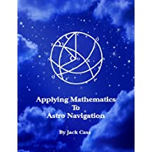 Applying Mathematics To Astro Navigation (Astro Navigation Demystified)