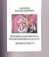 Gradiva/Delusion and Dream in Wilhelm Jensen's Gradiva/2 Books in 1 Volume (Sun and Moon Classics)