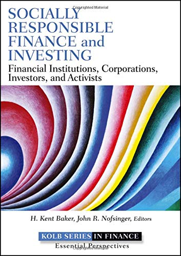 Download Socially Responsible Finance and Investing: Financial Institutions, Corporations, Investors, and Activists (Robert W. Kolb Series) 1118100093