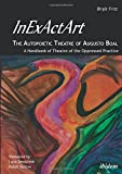 InExActArt - The Autopoietic Theatre of Augusto Boal: A Handbook of Theatre of the Oppressed Practice