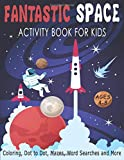 FANTASTIC SPACE ACTIVITY BOOK FOR KIDS AGES 4-8 Coloring, Dot to Dot, Mazes, Word Searches and More: Fantastic Outer Space Workbook with Solar System, Planets, Sun, Moon, Stars, Astronauts, Rockets, Aliens 36 Activity pages for Kids, Boys and Girls