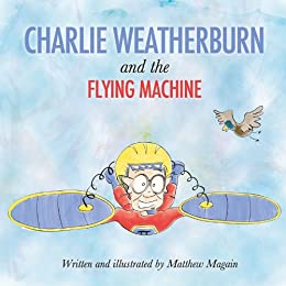 Charlie Weatherburn and the Flying Machine by [Magain, Matthew]