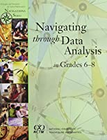 Navigating Through Data Analysis in Grades 6-8 (Principles and Standards for School Mathematics Navigations)