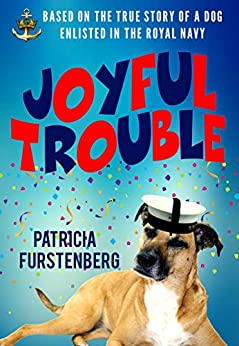 Joyful Trouble: Based on the True Story of a Dog Enlisted in the Royal Navy by [Furstenberg, Patricia]