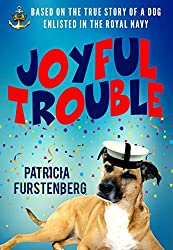 Joyful Trouble: Based on the True Story of a Dog Enlisted in the Royal Navy (English Edition)