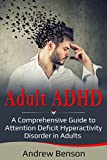 Adult ADHD: A Comprehensive Guide to Attention Deficit Hyperactivity Disorder in Adults (English Edition)