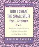 Don't Sweat the Small Stuff for Women: Simple and Practical Ways to Do What Matters Most and Find Time for You (Don't Sweat the Small Stuff Series)