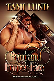 Prim and Proper Fate (Twisted Fate Series Book 2) by [Lund, Tami]