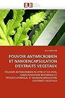 Pouvoir Antimicrobien Et Nanoencapsulation d''extraits Vegetaux (Omn.Univ.Europ.)