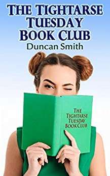 The Tightarse Tuesday Book Club by [Smith, Duncan]