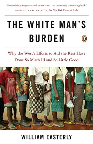 The White Man's Burden: Why the West's Efforts to Aid the Rest Have Done So Much Ill and So Little Goodの詳細を見る