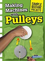 Making Machines With Pulleys (Simple Machine Projects)