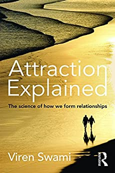 Attraction Explained: The science of how we form relationships by [Swami, Viren]