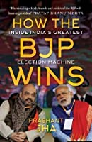 How the BJP Wins :: Inside India s Greatest Election Machine