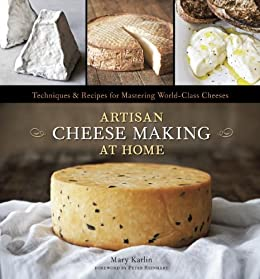 Artisan Cheese Making at Home: Techniques and Recipes for Mastering World-Class Cheese by [Karlin, Mary]