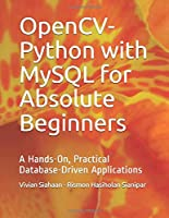 OpenCV-Python with MySQL for Absolute Beginners: A Hands-On, Practical Database-Driven Applications
