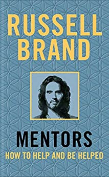 Mentors: How to Help and be Helped by [Brand, Russell]