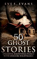 50 Ghost Stories: Dreadful Hauntings Paired With Obscure Nightmares
