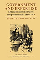 Government and Expertise: Specialists, Administrators and Professionals, 1860-1919