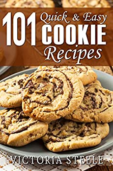 101 Quick & Easy Cookie Recipes by [Steele, Victoria]