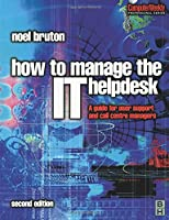 How to Manage the IT Help Desk (Computer Weekly Professional)