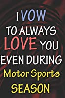 I VOW TO ALWAYS LOVE YOU EVEN DURING Motor Sports SEASON: / Perfect As A valentine's Day Gift Or Love Gift For Boyfriend-Girlfriend-Wife-Husband-Fiance-Long Relationship Quiz