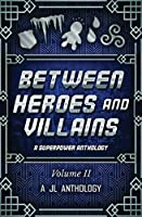 Between Heroes and Villains: A Superpower Anthology (Jl Anthology)