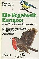 Die Vogelwelt Europas. Arten, Verhalten und Lebensraeume