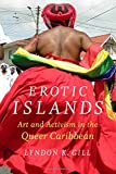 Erotic Islands: Art and Activism in the Queer Caribbean