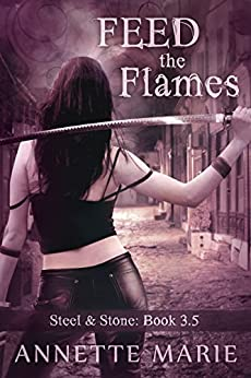 Feed the Flames (Steel & Stone) by [Marie, Annette]