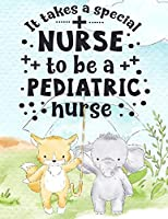 """It Takes A Special Nurse To Be A Pediatric Nurse: Pediatric Nurse Weekly 2020 Planner With Monthly Calendar - Journal Pages Included For Nurses (RN) To Keep Things Organize- Large 8.5""""x11"""" Lined Diary Notebook To Write In (Nurse Life)"""