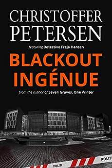 Blackout Ingénue: Detective Freja Hansen #2 by [Petersen, Christoffer]